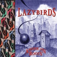 Lazybirds | American Roots