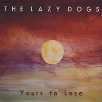 The Lazy Dogs | Yours to Lose