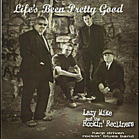 Lazy Mike and the Rockin Recliners | Life's Been Pretty Good