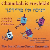The Lori Cahan-Simon Ensemble | Chanukah is Freylekh! A Yiddish Chanukah Celebration. Songs My Bubbe Should Have Taught Me: Volume Two