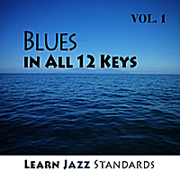 Learn Jazz Standards | Blues in All 12 Keys, Vol. 1