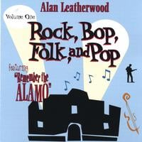 Alan Leatherwood | Rock, Bop, Folk and Pop Vol. 1 featuring REMEMBER THE ALAMO