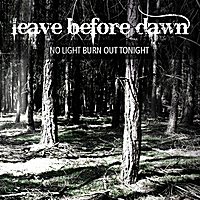 Leave Before Dawn | No Light Burn Out Tonight