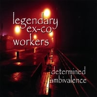 Legendary Ex-Co-Workers | Determined Ambivalence