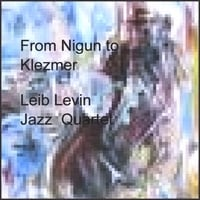 Leib Levin | From Nigun To Klezmer