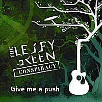The Leify Green Conspiracy | Give Me a Push