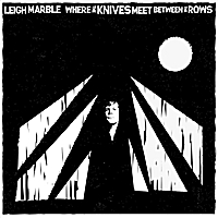 Leigh Marble | Where the Knives Meet Between the Rows