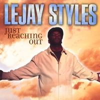 Lejay Styles | Just Reaching Out