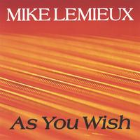 Mike Lemieux | As You Wish