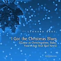 The Leonard Brothers | I Got the Christmas Blues (Cause At Christmastime, Baby, You're Just Real Bad News)