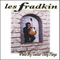 Les Fradkin | While My Guitar Only Plays