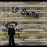 Le Switch | The Rest of Me is Space