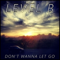 Level B | Don't Wanna Let Go