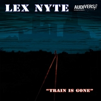 Lex Nyte | Train Is Gone