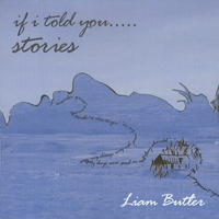 Liam Butler | If I Told You..... Stories