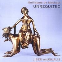 Liber unUsualis | Unrequited: Music of Guillaume De Machaut