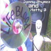 Danny Rhymez and Matty B | Lifeblood: mix tape