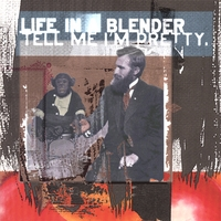 Life In A Blender | Tell Me I'm Pretty