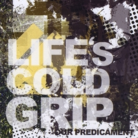Life's Cold Grip | Our Predicament