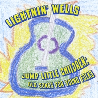 Lightnin' Wells | Jump Little Children: Old Songs for Young Folks