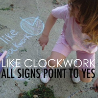 Like Clockwork | All Signs Point To Yes
