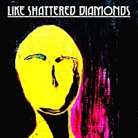 Like Shattered Diamonds | Like Shattered Diamonds