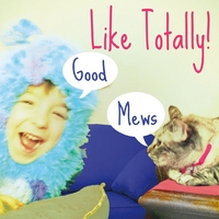 Like Totally! | Good Mews