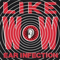 Like Wow | Ear Infection