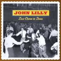 John Lilly | Last Chance to Dance