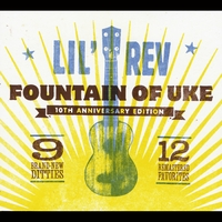 Lil Rev | Fountain of Uke (10th Anniversary Edition)
