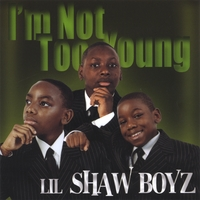Lil Shaw Boyz | I'm Not Too Young