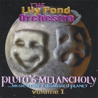 The Lily Pond Orchestra | Pluto's Melancholy... Music From a Dismissed Planet - Volume 1
