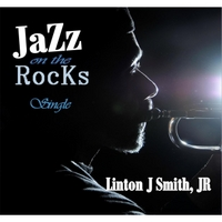 Linton J Smith Jr | Jazz On the Rocks