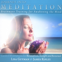 Lisa G. & James R. | Journey Into Meditation:  Guided Meditations for Relaxation, Insight and Renewal ~ Brainwave Training for Awakening the Mind