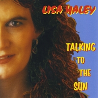 Lisa Haley | Talking to the Sun