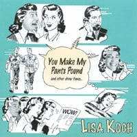 Lisa Koch | You Make My Pants Pound and other show tunes
