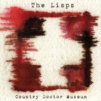 The Lisps | Country Doctor Museum