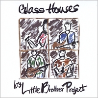 Little Brother Project | Glass Houses