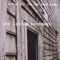 The Little Brothers | Walked All the Way Back Home