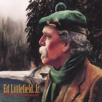 Ed Littlefield Jr. | Going To The West