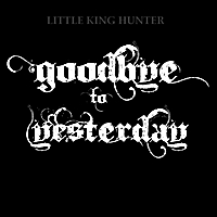 Little King Hunter | Goodbye to Yesterday