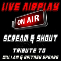 Live Airplay | Scream & Shout (Tribute to Will.i.am and Britney Spears)