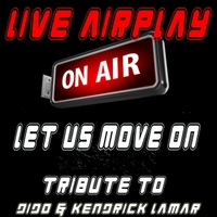 Live Airplay | Let Us Move On  (Tribute to Dido & Kendrick Lamar)