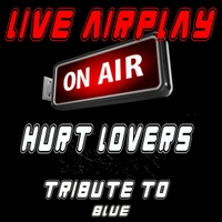 Live Airplay | Hurt Lovers: Tribute to Blue