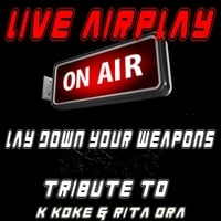 Live Airplay | Lay Down Your Weapons: A Tribute to K Koke and Rita Ora