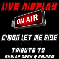 Live Airplay | C'mon Let Me Ride (Tribute to Skylar Grey & Eminem)