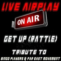 Live Airplay | Get Up (Rattle) [Tribute to Bingo Players and Far East Movment]