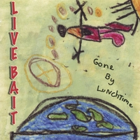 Live Bait | Gone By Lunchtime