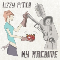 Lizzy Pitch | My Machine