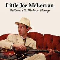 Little Joe McLerran | Believe I'll Make a Change